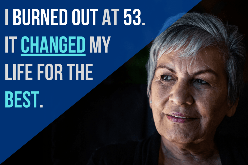 I Burned Out At 53 And It Changed My Life For The Best