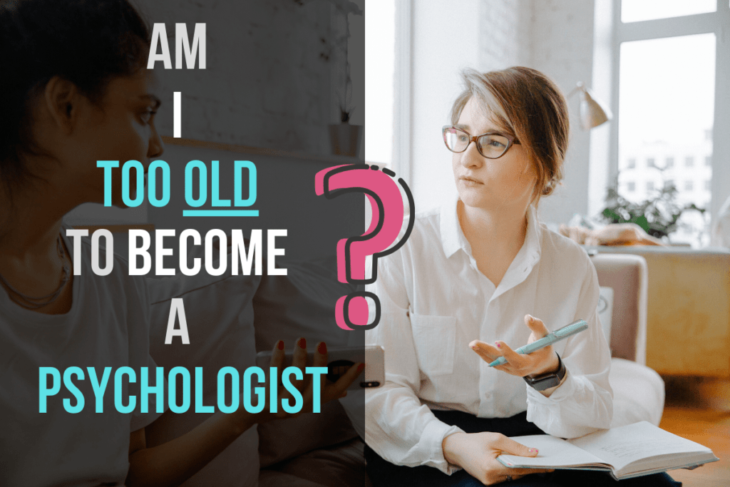 Am I Too Old to Become a Psychologist?