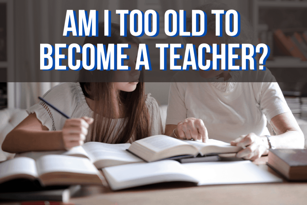 Am I Too Old to Become a Teacher