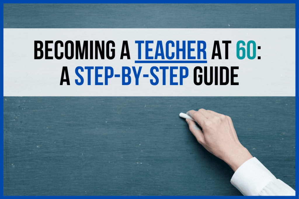 Becoming a Teacher at 60: A Step-by-Step Guide
