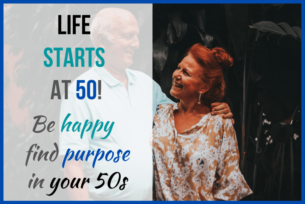 Life Starts at 50: Be Happy and Find Purpose at 50