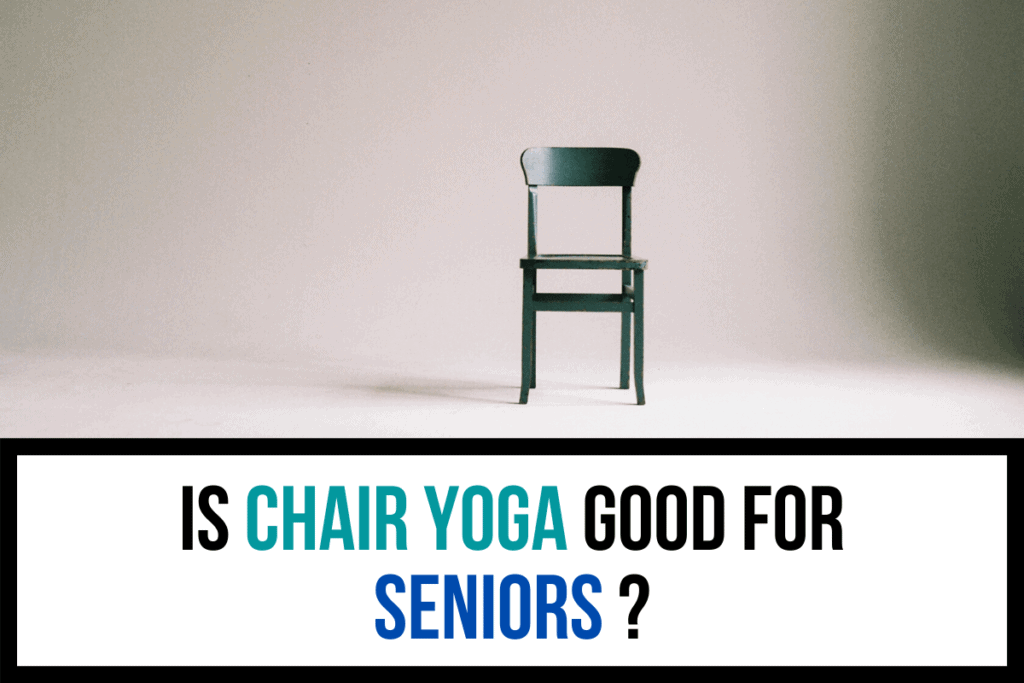 Is chair yoga good for seniors?
