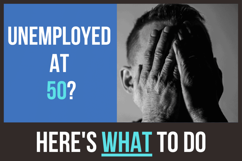 Unemployed at 50, here's what to do