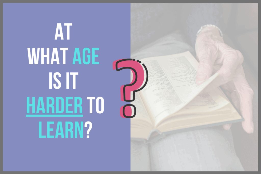 At What Age Is It Harder to Learn?