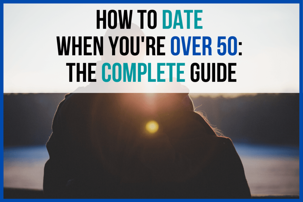 How to Date When You're Over 50: The Complete Guide