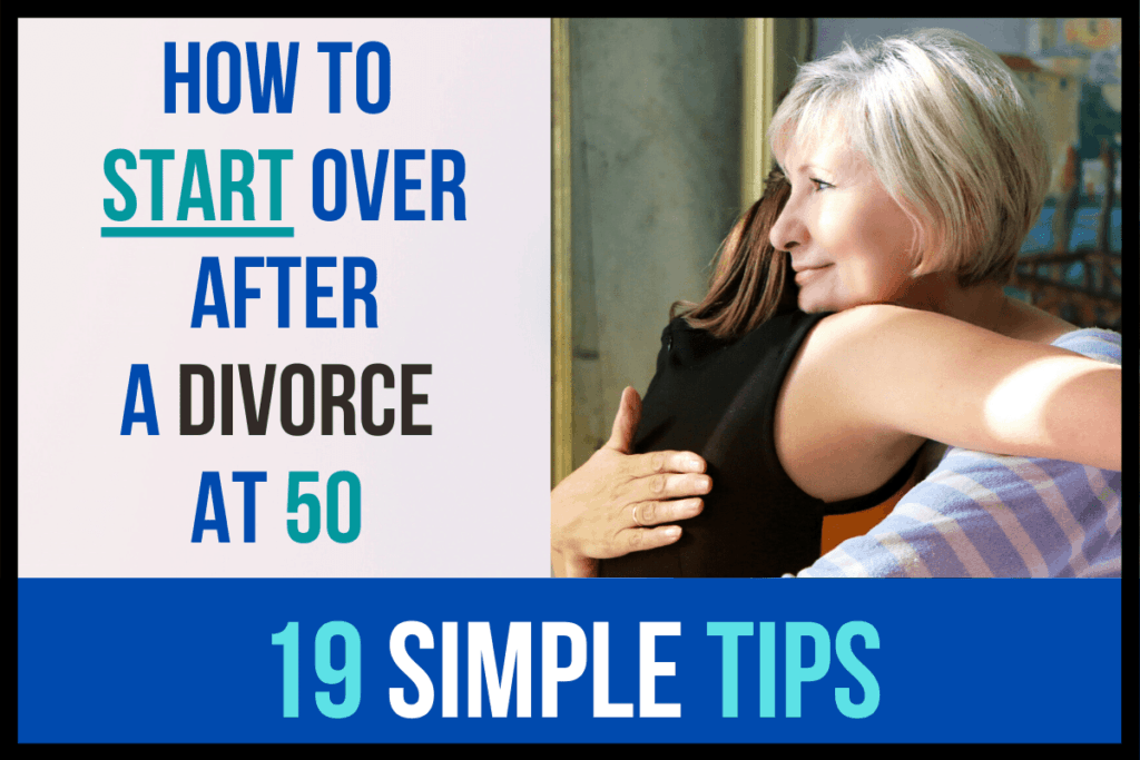 How to Start Over After a Divorce at 50 (19 Simple Tips)