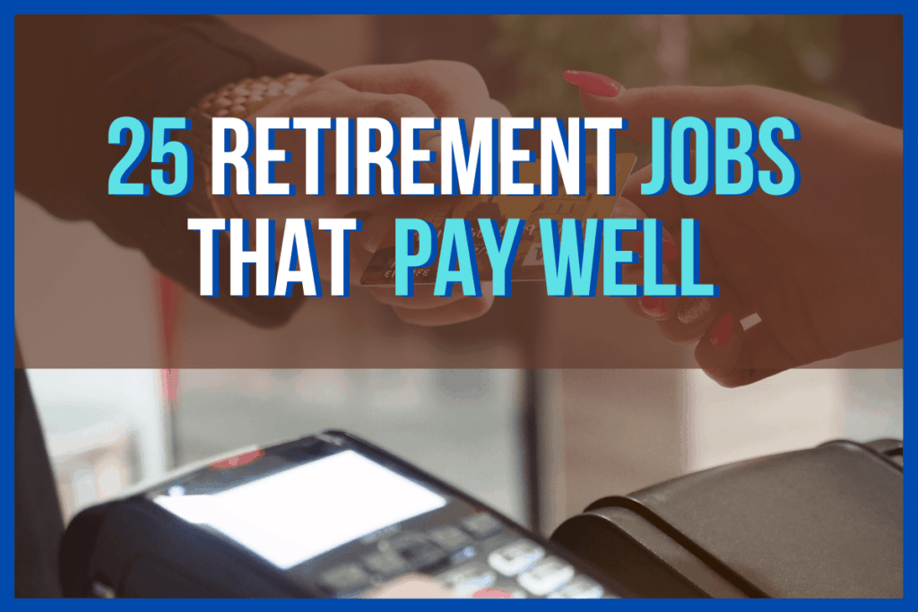 25 Retirement Jobs That Pay Well