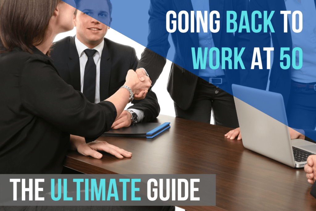 Going Back to Work at 50: The Ultimate Guide