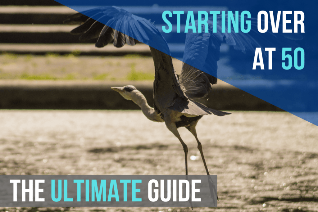 Starting Over at 50: The Ultimate Guide