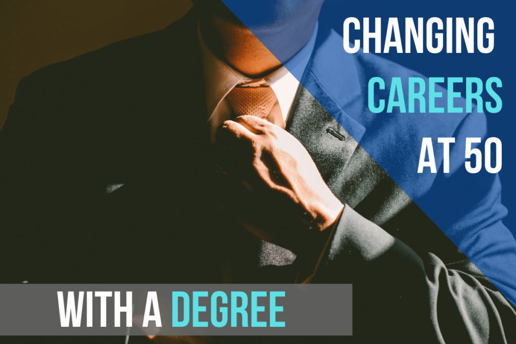 Changing careers at 50 with a degree