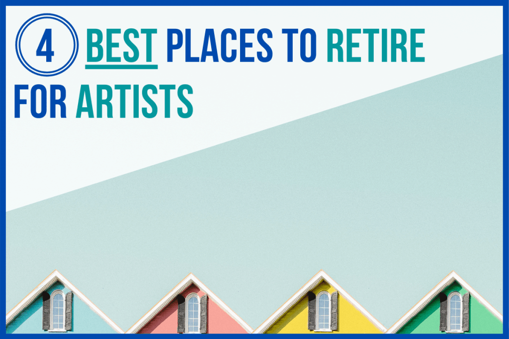 4 Best Places to Retire for Artists