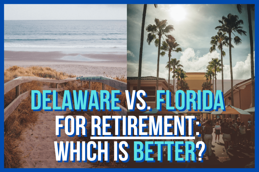 Delaware vs. Florida for Retirement: Which Is Better?