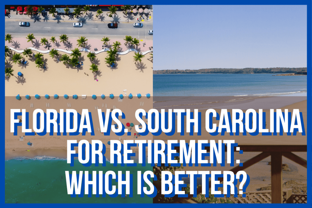 Florida vs. South Carolina for Retirement: Which Is Better?