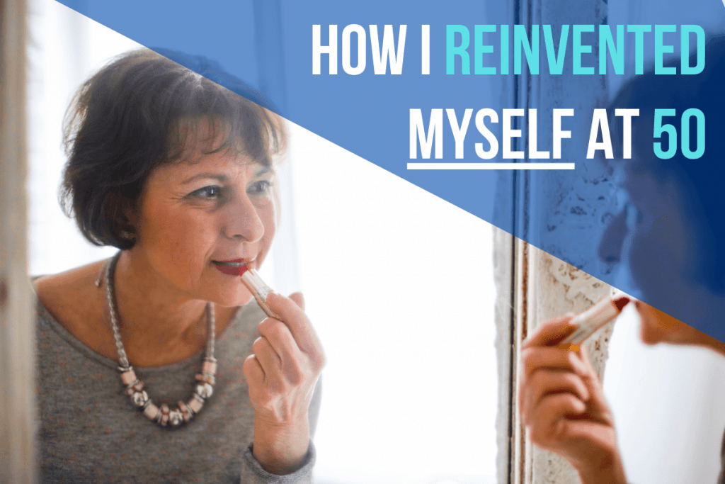 How I Reinvented Myself at 50